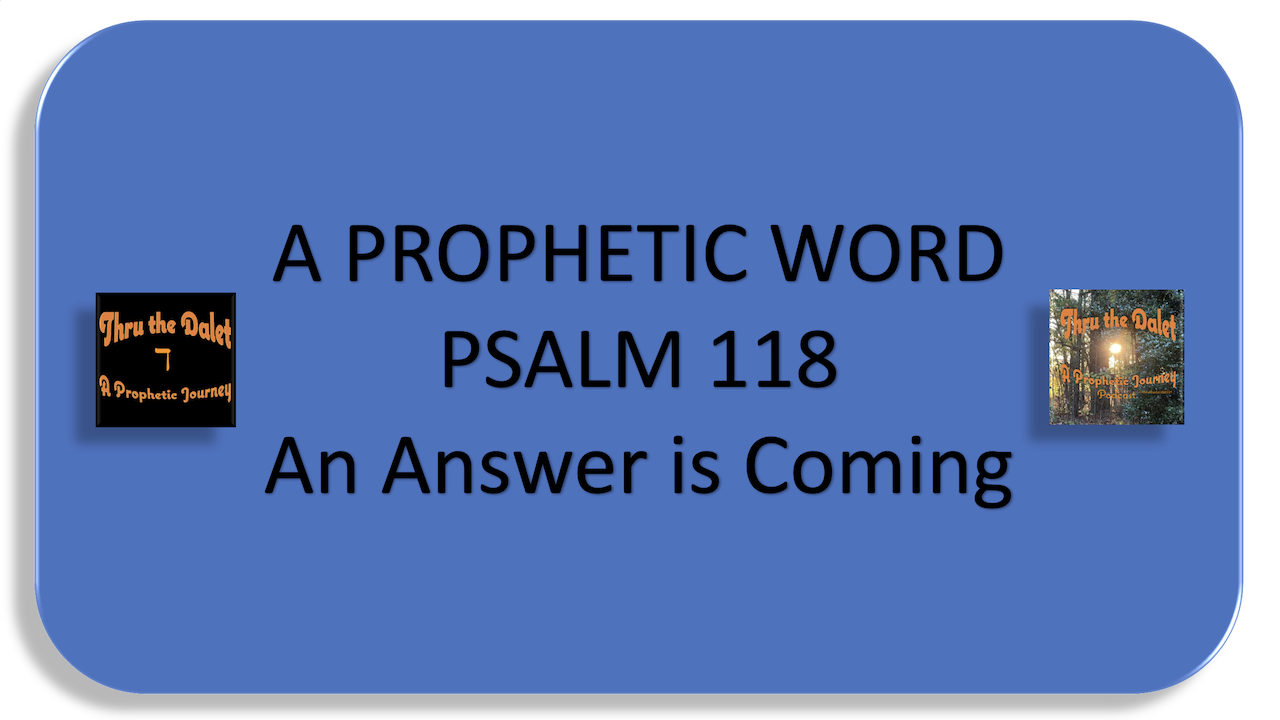 Psalm 118 – The Answer is Coming